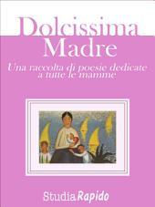 Dolcissima Madre - una raccolta di poesie dedicate alle mamme