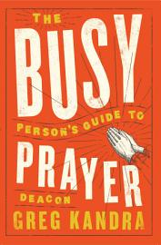 The Busy Person S Guide To Prayer