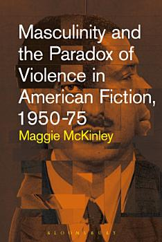 Masculinity and the Paradox of Violence in American Fiction  1950 75 PDF