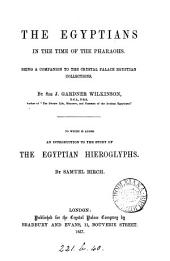 The Egyptians in the time of the pharaohs. Being a companion to the Crystal palace Egyptian collections. To which is added an Introduction to the study of the Egyptian hieroglyphs, by S. Birch