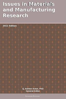 Issues in Materials and Manufacturing Research  2011 Edition PDF