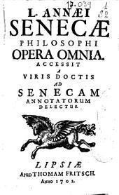 L. Annaei Senecae Philosophi opera omnia accesit a Viris doctis ad Senecam annotatorum delectus