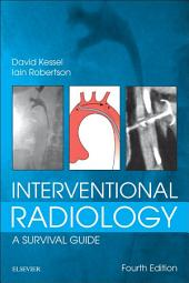 Interventional Radiology: A Survival Guide E-Book: Edition 4