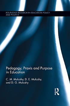 Pedagogy  Praxis and Purpose in Education PDF