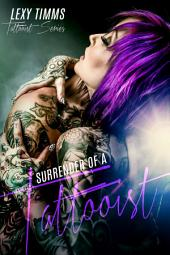 Surrender of a Tattooist: Dark Romance, tattoo alpha obsession bad boy