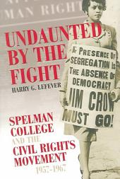 Undaunted by the Fight: Spelman College and the Civil Rights Movement, 1957/1967