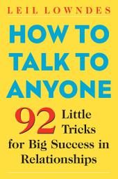How to Talk to Anyone: 92 Little Tricks for Big Success in Relationships, Edition 2