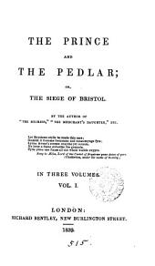 The prince and the pedlar; or, The siege of Bristol, by the author of 'The heiress'.