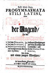 M. Benjamin Hederichs ... Progymnasmata stili Latini, oder Vor-Übungen der Jugend, zu der lateinischen Sprache ...