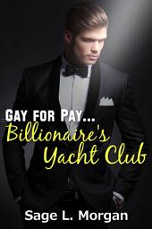 Gay for Pay: Billionaire's Yacht Club (first time anal)