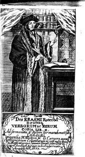 Des Erasmi Roterod de utraq[ue] verborum ac rerum copia lib. II.: Ad sermonem&stylum formandum-utilissimt [sic].