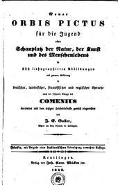 Neuer Orbis Pictus für die Jugend oder Schauplatz der Natur, der Kunst und des Menschenlebens in 322 lithographirten Abbildungen mit genauer Erklärung in deutscher, lateinischer, französischer und englischer Sprache