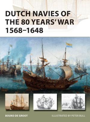 Dutch Navies of the 80 Years' War 1568–1648