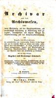 Der Archivar und das Archivwesen sowie deren Verbindung mit den Kanzleiexpeditionen  etc   PDF