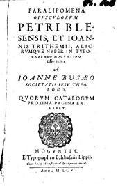 Paralipomena Opusculorum Petri Blesensis, Et Joannis Trithemii, Aliorumque Nuper In Typographeo Moguntino editorum