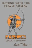 Hunting With The Bow And Arrow - Legacy Edition