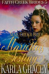 Mail Order Bride - Marietta's Destiny: Sweet Clean Historical Western Mail Order Bride Inspirational Romance