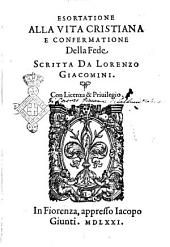 Esortatione alla vita cristiana e confermatione della fede scritta da Lorenzo Giacomini. ..