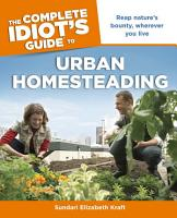 The Complete Idiot s Guide to Urban Homesteading PDF