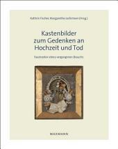 Kastenbilder zum Gedenken an Hochzeit und Tod: Faszination eines vergangenen Brauchs. Sammlung Margarethe Jochimsen