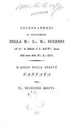 Celebrandosi la inaugurazione della R. L. R. Eugenio all'O. di Milano il 5. dell'8°. mese dell'anno V. L. 5806. L'asilo della verità. Cantata del F. Vincenzo Monti