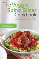 The Veggie Spiral Slicer Cookbook