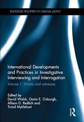 International Developments and Practices in Investigative Interviewing and Interrogation: Volume 1: Victims and witnesses