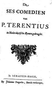 De Ses Comedien van P. Terentius: in Nederduytsche Rymen gebraght