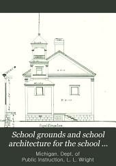 School Grounds and School Architecture for the School Officers of Michigan