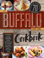 The Buffalo New York Cookbook  70 Recipes from The Nickel City PDF