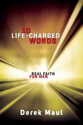 10 Life-Charged Words: Real Faith for Men
