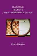 Revisiting Fischer s My 60 Memorable Games PDF