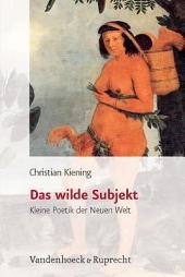 Das wilde Subjekt: kleine Poetik der Neuen Welt