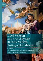 Lived Religion and Everyday Life in Early Modern Hagiographic Material PDF
