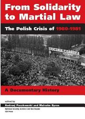 From Solidarity to Martial Law: The Polish Crisis of 1980-1981 : a Documentary History