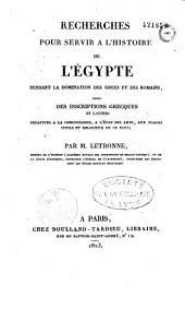Recherches pour servir à l'histoire de l'Égypte pendant la domination des Grecs et des Romains: tirées des inscriptions grecques et la tines