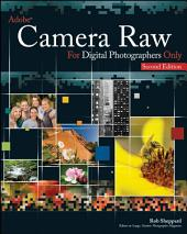 Adobe Camera Raw for Digital Photographers Only: Edition 2