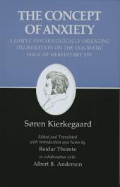 Kierkegaard's Writings, VIII, Volume 8: Concept of Anxiety: A Simple Psychologically Orienting Deliberation on the Dogmatic Issue of Hereditary Sin: Concept of Anxiety: A Simple Psychologically Orienting Deliberation on the Dogmatic Issue of Hereditary Sin