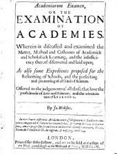Academiarum examen, or the examination of academies: wherein is discussed and examined the matter, method and customes of academick and scholastick learning ...