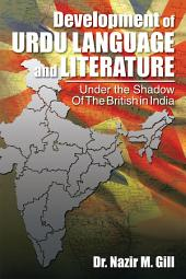 Development of Urdu Language and Literature Under the Shadow of the British in India: Under the Shadow of the British in India