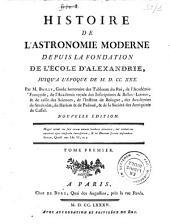 Histoire de l'astronomie moderne depuis la fondation de l'ecole d'Alexandrie, jusqu'a l'époque de M. D. CC. XXX.