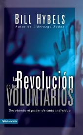 La revolución de los voluntarios: Desatando el poder de cada individuo