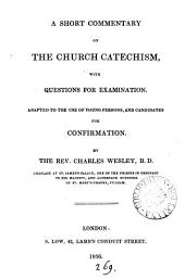 A short commentary on the Church catechism, with questions for examination