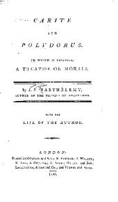 Carite and Polydorus: To which is prefixed, a treatise on morals