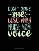 Don't Make Me Use My Nurse Mom Voice