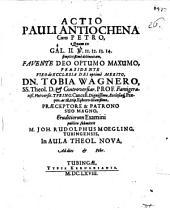 Actio Pauli Antiochena cum Petro, quam ex Gal. II, 11. 12. 13. 14