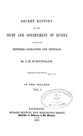 Secret History of the Court and Government of Russia Under the Emperors Alexander and Nicholas: Volume 1