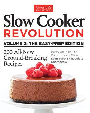 Slow Cooker Revolution Volume 2  The Easy Prep Edition