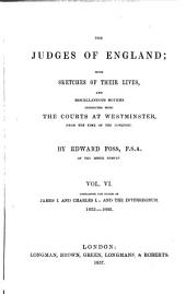 The judges of England: with sketches of their lives, and miscellaneous notices connected with the courts at Westminster, from the time of the conquest, Volume 6