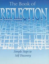 The Book of Reflection: Simple Steps to Self Discovery: Simple Steps to Self Discovery